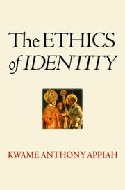 The Ethics of Identity ebook by Kwame Anthony Appiah