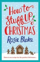 How to Stuff Up Christmas ebook by Rosie Blake