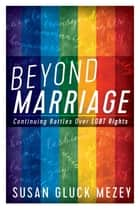 Beyond Marriage - Continuing Battles for LGBT Rights ebook by Susan  Gluck Mezey