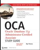 OCA: Oracle Database 11g Administrator Certified Associate Study Guide ebook by Biju Thomas