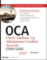 OCA: Oracle Database 11g Administrator Certified Associate Study Guide - Exams1Z0-051 and 1Z0-052 ebook by Biju Thomas