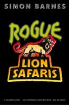 Rogue Lion Safaris ebook by Simon Barnes