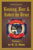 The Book of Tolan - Banking, Beer & Robert the Bruce ebook by T I WADE