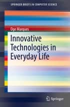 Innovative Technologies in Everyday Life ebook by Oge Marques