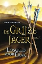 Losgeld voor Erak ebook by John Flanagan