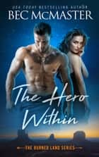 The Hero Within - Burned Lands Alpha Wolf Shifter Romance ebook by Bec McMaster