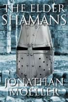 The Elder Shamans ebook by Jonathan Moeller