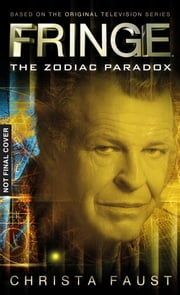 Fringe - The Zodiac Paradox (Novel #1) ebook by Christa Faust
