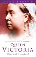 Queen Victoria ebook by Elizabeth Longford