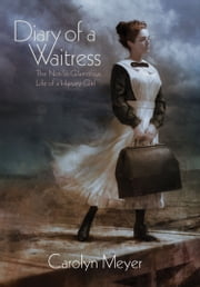 Diary of a Waitress - The Not-So-Glamorous Life of a Harvey Girl ebook by Carolyn Meyer