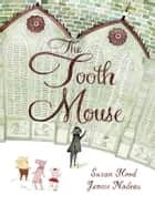 The Tooth Mouse ebook by Susan Hood, Janice Nadeau
