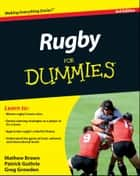 Rugby For Dummies ebook by Mathew Brown,Patrick Guthrie,Greg Growden