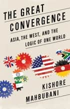 The Great Convergence ebook by Kishore Mahbubani