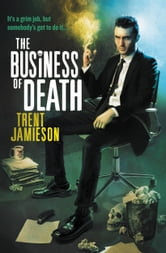 The Business of Death - The Death Works Trilogy ebook by Trent Jamieson