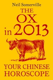The Ox in 2013: Your Chinese Horoscope ebook by Neil Somerville
