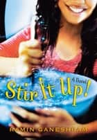 Stir It Up: A Novel ebook by Ramin Ganeshram