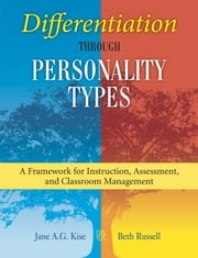 Differentiation through Personality Types - A Framework for Instruction, Assessment, and Classroom Management ebook by Jane A. G. Kise