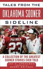 Tales from the Oklahoma Sooner Sideline - A Collection of the Greatest Sooner Stories Ever Told ebook by Barry Switzer, Jay C. Upchurch