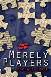 Merely Players - Acting like Shakespeare really matters ebook by Michael Burge