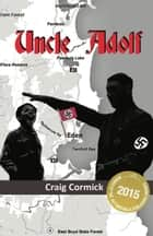 Uncle Adolf ebook by Craig Cormick