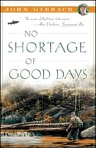 No Shortage of Good Days ebook by John Gierach