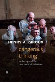 Dangerous Thinking in the Age of the New Authoritarianism ebook by Henry A. Giroux