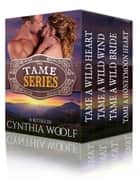 The Tame Series Boxset ebook de Cynthia Woolf