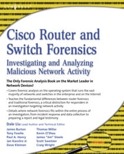 Cisco Router and Switch Forensics - Investigating and Analyzing Malicious Network Activity ebook by Dale Liu