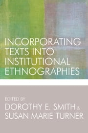 Incorporating Texts into Institutional Ethnographies ebook by Dorothy E. Smith,Susan Marie Turner