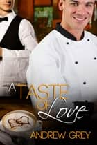 A Taste of Love ebook by Andrew Grey