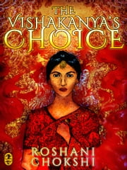 The Vishakanya's Choice ebook by Roshani Chokshi