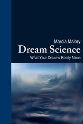 Dream Science: What Your Dreams Really Mean ebook by Marcia Malory