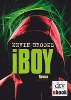iBoy - Roman ebook by Kevin Brooks, Uwe-Michael Gutzschhahn