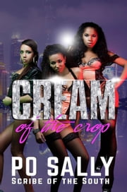 Cream of the Crop - C.R.E.A.M., #2 ebook by Po Sally