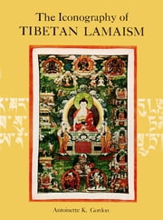 The Iconography of Tibetan Lamaism ebook by Antoinnette K. Gordon