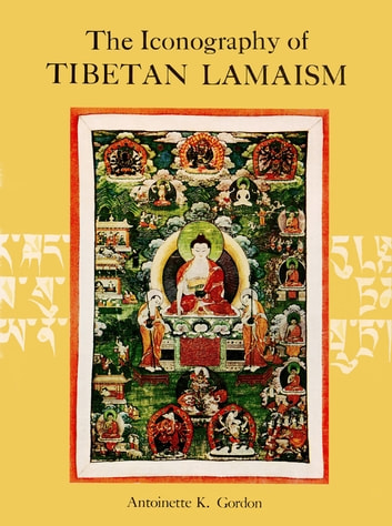Iconography of Tibetan Lamaism ebook by Antoinette K. Gordon