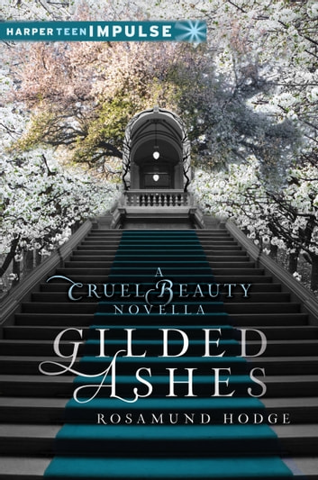 Gilded Ashes: A Cruel Beauty Novella ebook by Rosamund Hodge