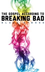 The Gospel According to Breaking Bad ebook by Blake Atwood