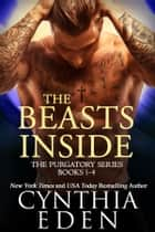 The Beasts Inside - The Purgatory Series, Books 1-4 ebook door Cynthia Eden
