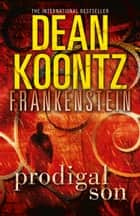 Prodigal Son (Dean Koontz's Frankenstein, Book 1) eBook by Dean Koontz
