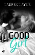 Good Girl - The perfect fun romance from the author of The Prenup! ebook by Lauren Layne