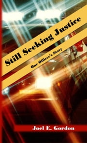 Still Seeking Justice: One Officer's Story ebook by Joel E. Gordon