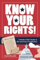 Know Your Rights! - A Modern Kid's Guide to the American Constitution ebook by Laura Barcella