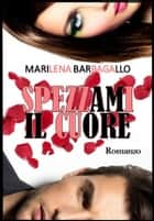 Spezzami il cuore ebook by Marilena Barbagallo