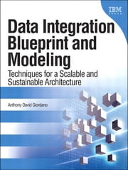Data Integration Blueprint and Modeling - Techniques for a Scalable and Sustainable Architecture ebook by Anthony David Giordano