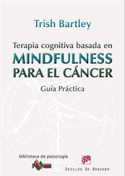 Terapia cognitiva basada en mindfulness para el cáncer - Guía práctica ebook by Trish Bartley