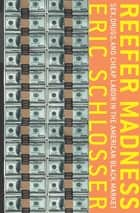 Reefer Madness - Sex, Drugs, and Cheap Labor in the American Black Market ebook by Eric Schlosser