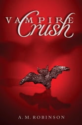 Vampire Crush ebook by A. M. Robinson