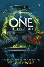 The One Concirsciuit - You Own the Science for It to Own You ebook by KP Vishwas