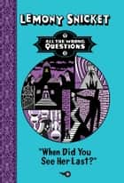 When Did You See Her Last? ebook by Lemony Snicket, Seth
